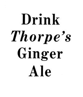 """Drink Thorpe's Ginger Ale."""