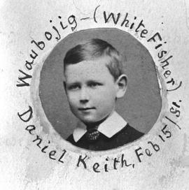 """Waubojig (White Fisher); Daniel Keith, Feb 15/81""; son of Reverend and Mrs. E.F. Wilson."