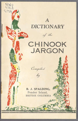 """A Dictionary of the Chinook Jargon"", by B.J. Spalding, Pender Island; NWp970.8 S734."